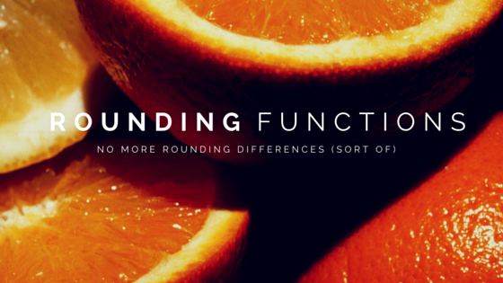 ROUNDING FUNCTIONS – No More Rounding Differences (Sort of)