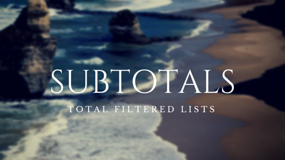 The SUBTOTAL Function – Total Filtered Lists