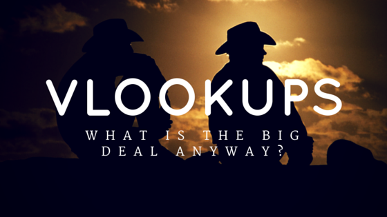 VLOOKUPS – What is the big deal anyway?