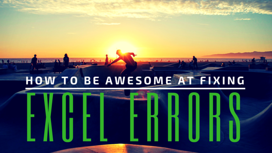 Excel Errors: How to be awesome at fixing them