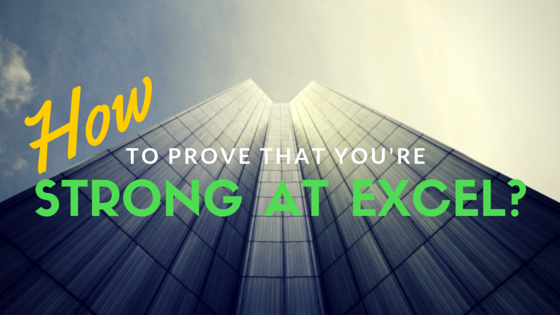 How to prove to interviewers and upper management that you're strong at excel?