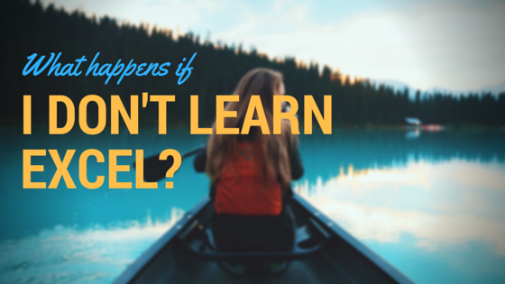 What happens if I don't learn excel?