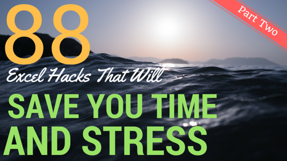 88 Excel Hacks That Will Save You Time and Stress: Part 2
