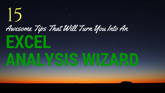 15 Awesome Tips That Will Make You an Excel Analysis Wizard