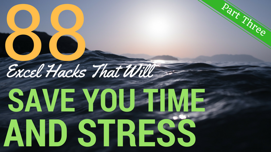 88 Excel Hacks That Will Save You Time and Stress: Part 3