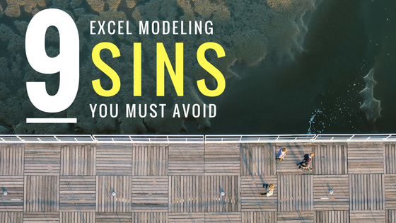 9 Excel Business Model Sins You Must Avoid At All Costs