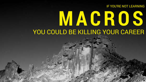 If You're Not Learning Macros, You Could Be Killing Your Career
